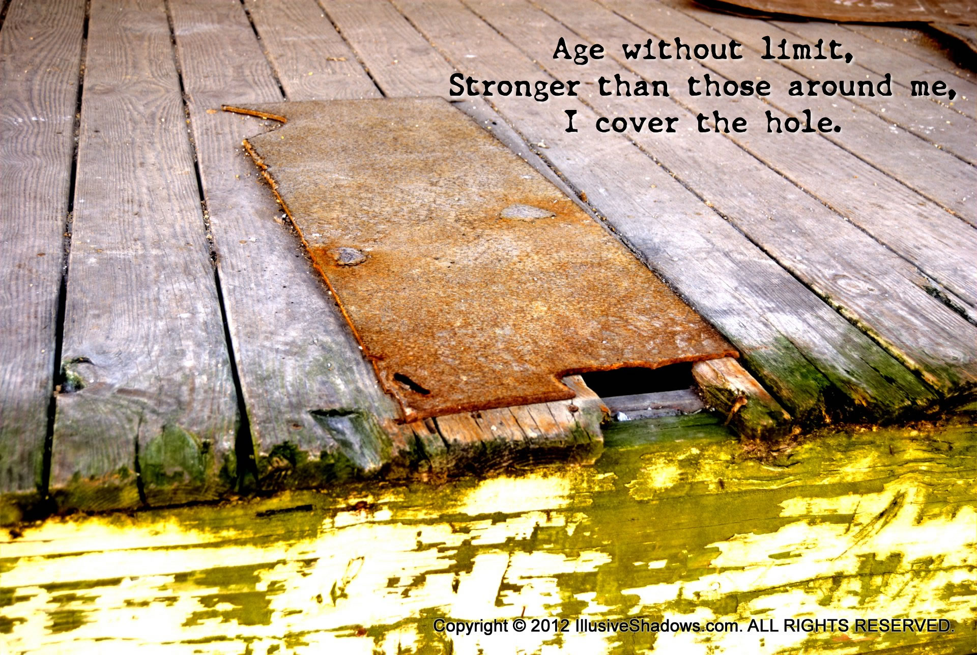 Age without limit, Stronger than those around me, I cover the hole.
